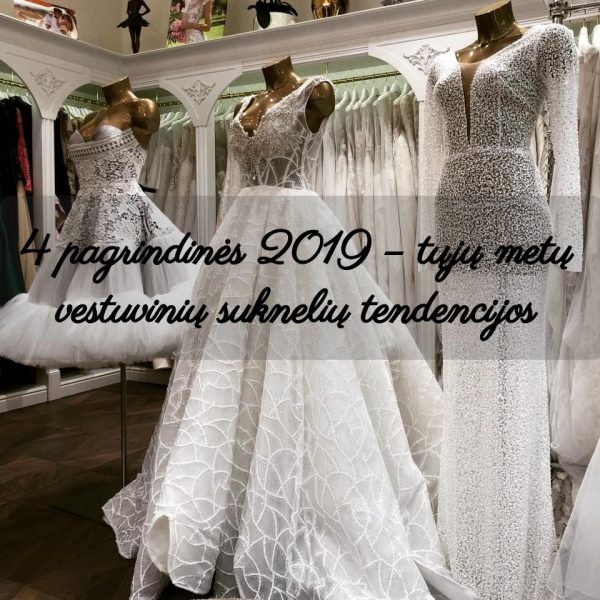 4 pagrindinės 2019 – tųjų metų vestuvinių suknelių tendencijos